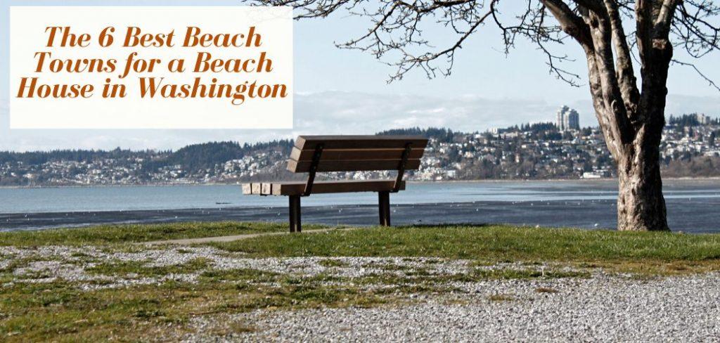 The 6 Best Beach Towns in Washington for a Beach House