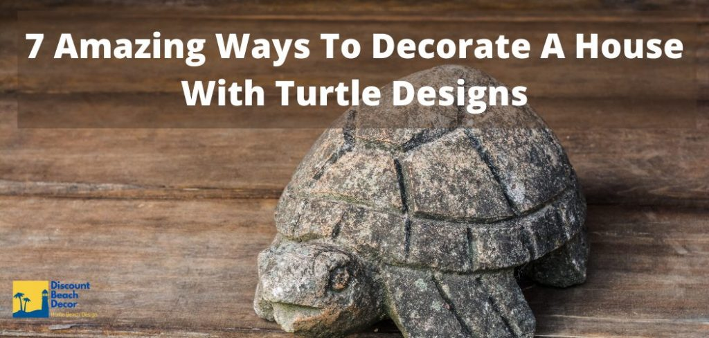 7 Amazing Ways To Decorate A House With Turtles
