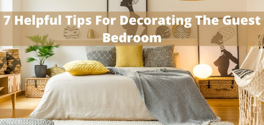 7 Helpful Tips For Decorating The Guest Bedroom