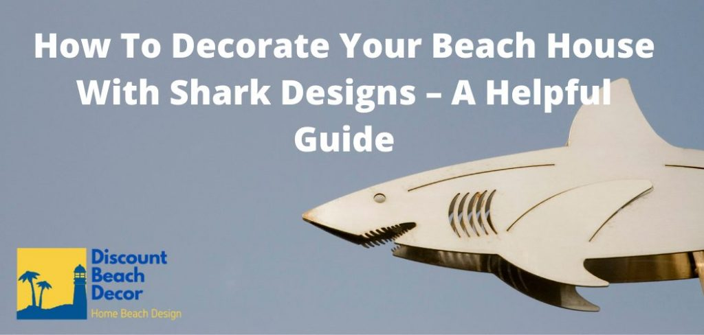 How To Decorate Your Beach House With Shark Designs
