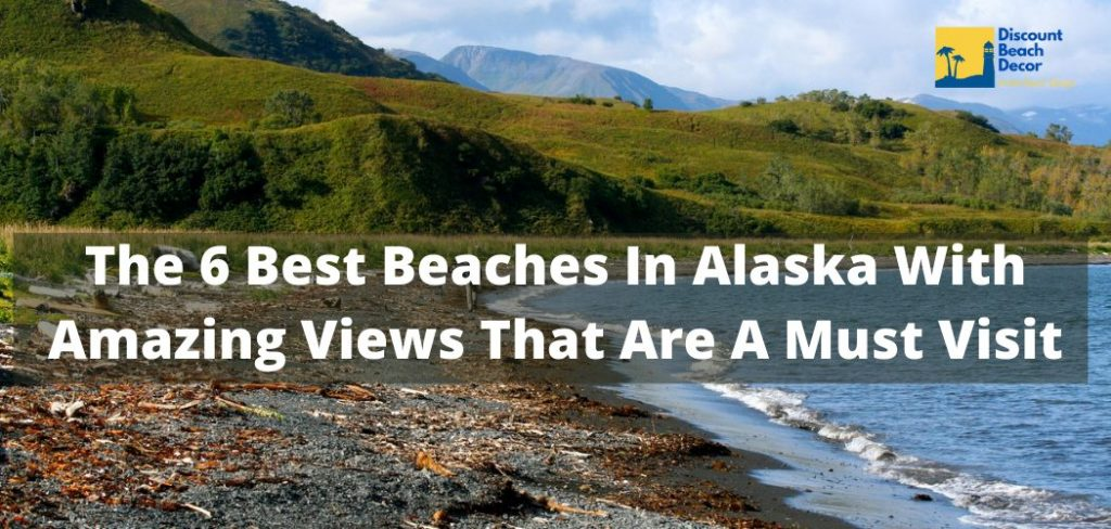 The 6 Best Beaches In Alaska With Amazing Views That Are A Must Visit