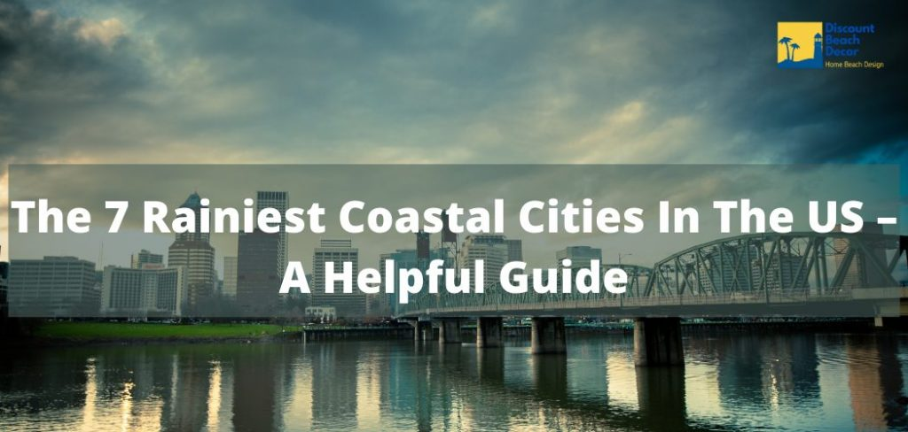The 7 Rainiest Coastal Cities In The US