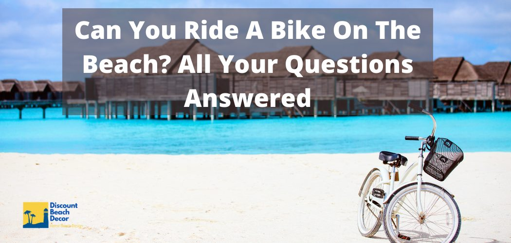 Can You Ride A Bike On The Beach All Your Questions Answered